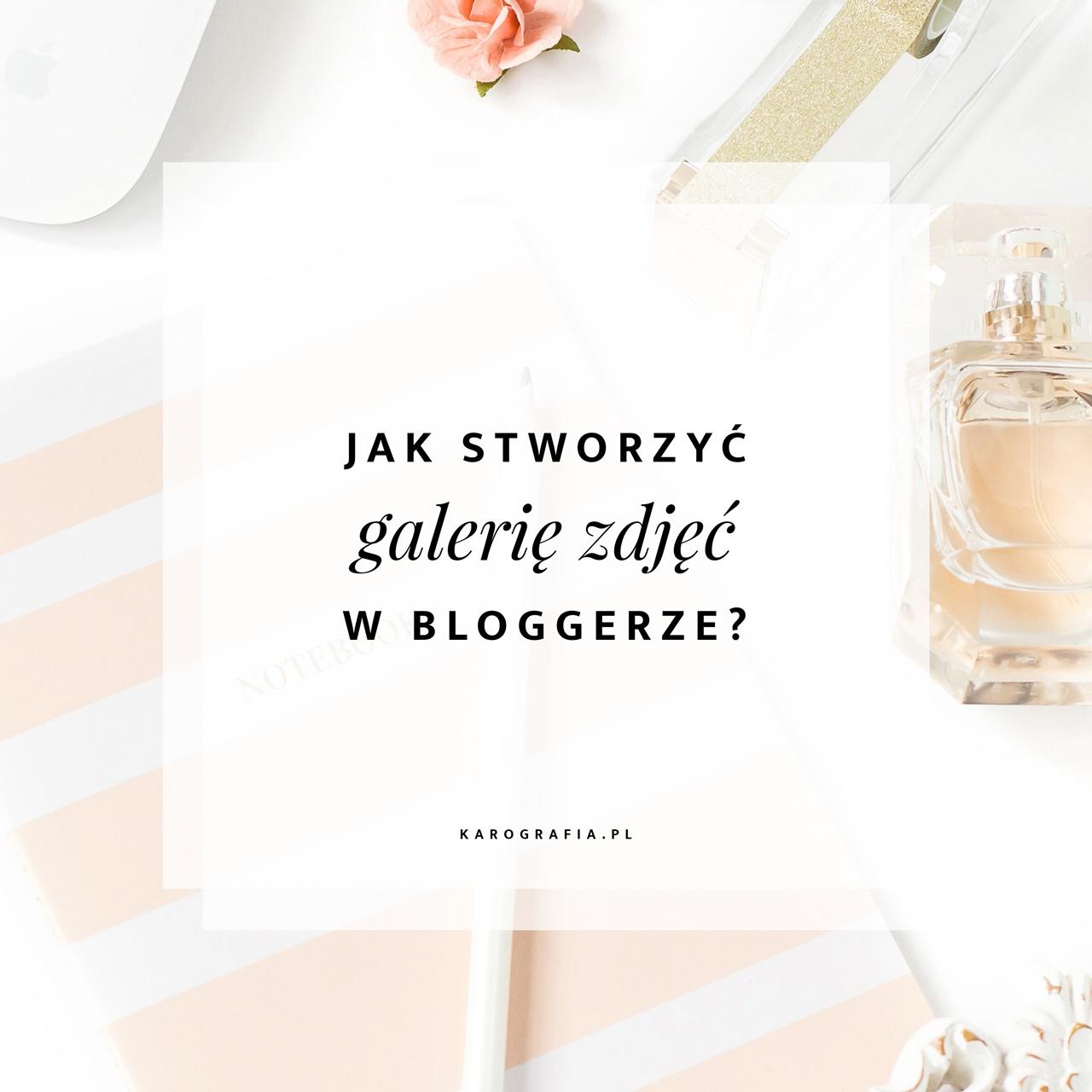 Jak stworzyć galerię zdjeć w bloggerze? To proste!