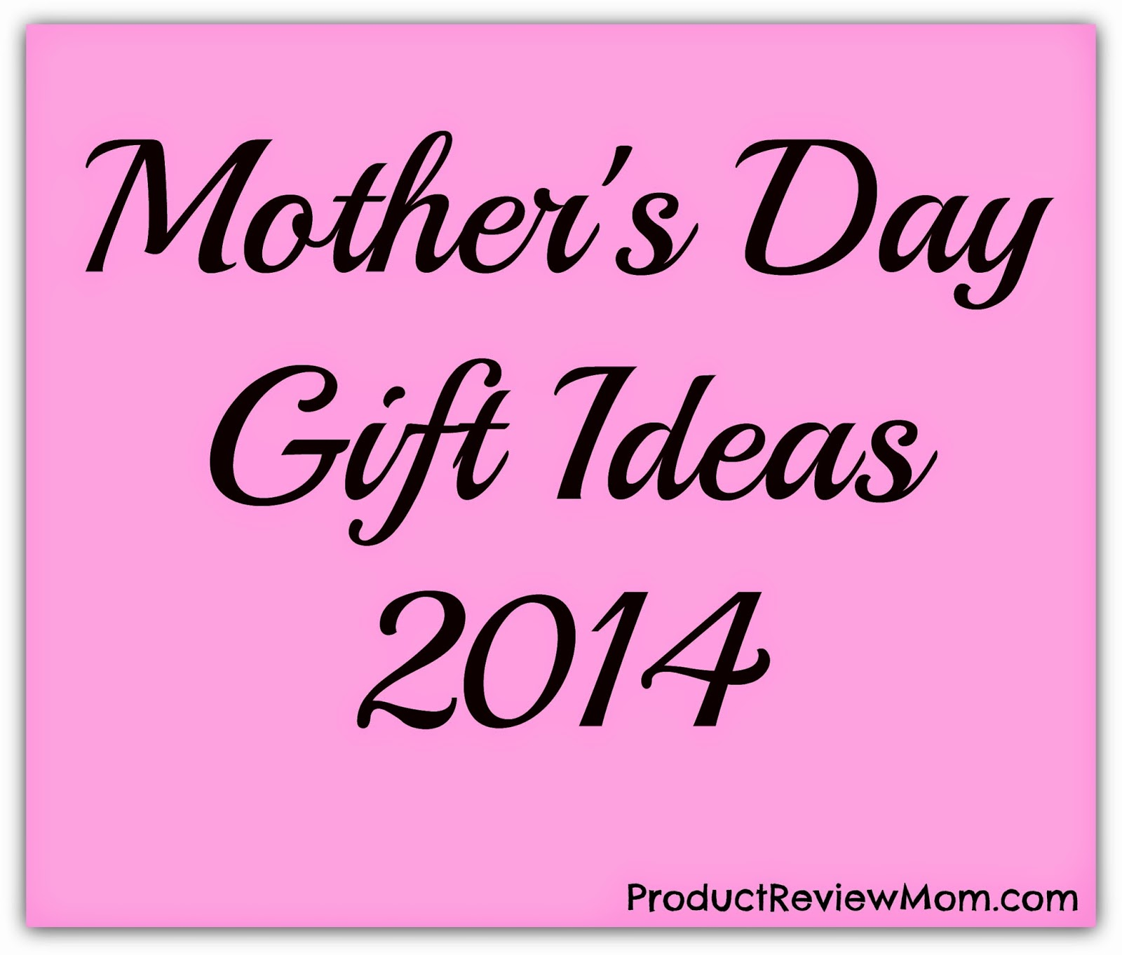 Mother's Day Gift Ideas 2014 via ProductReviewMom.com