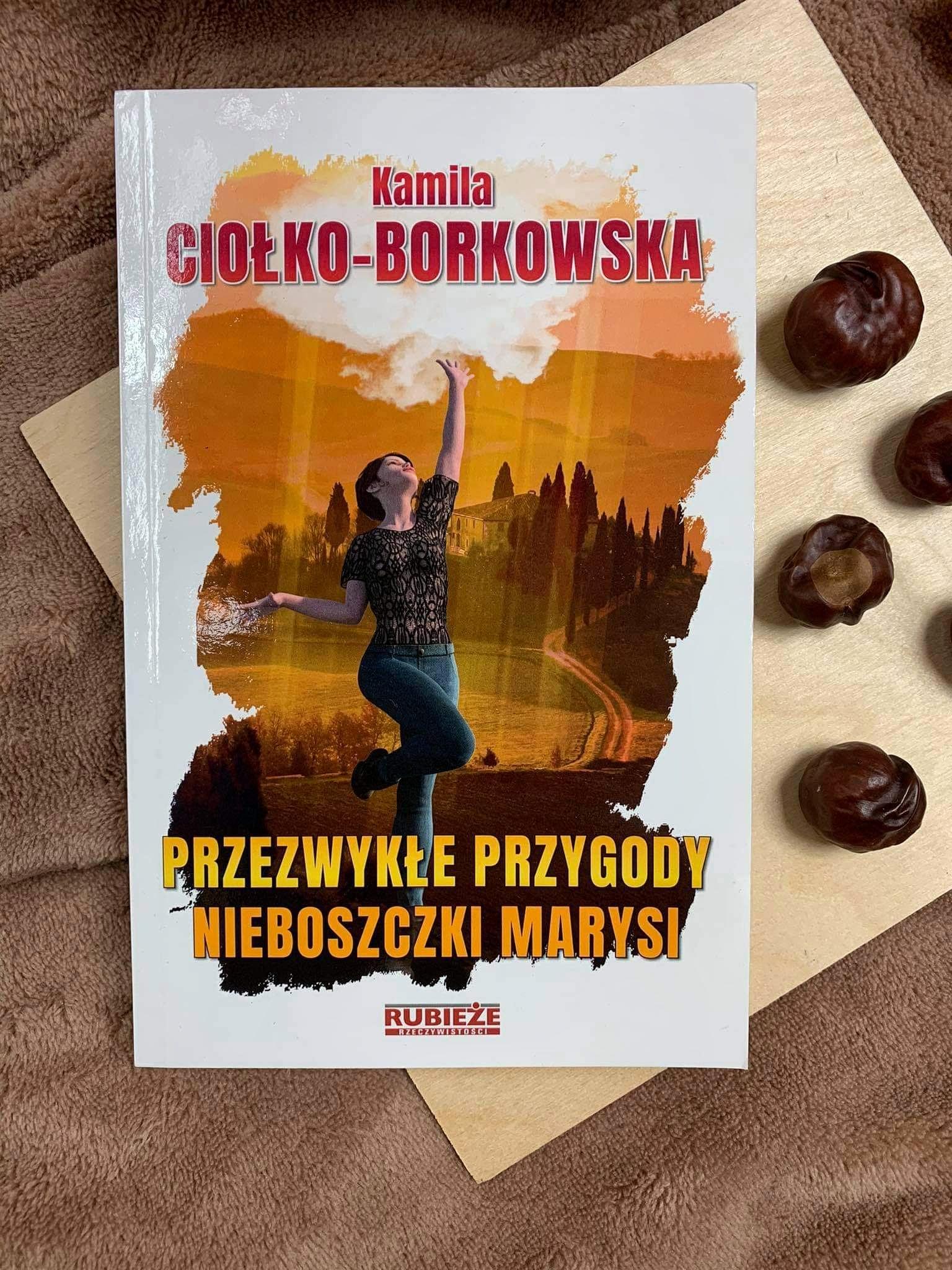 """""""Przezwykłe przygody nieboszczki Marysi""""  Kamila Ciołko - Borkowska"""