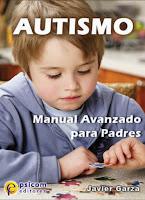 Autismo, guía avanzada para padres. Javier Garza.