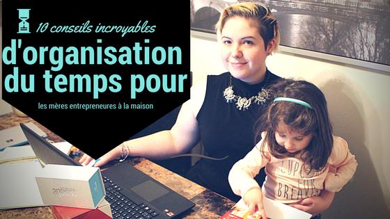 10 conseils incroyables d'organisation du temps pour les mères entrepreneures à la maison
