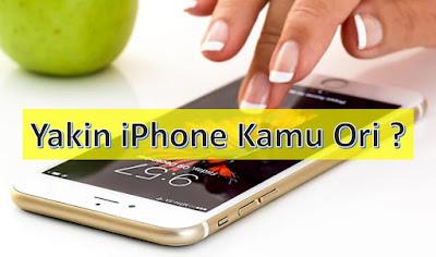 Cara Mengetahui iPhone Asli Atau Tidak