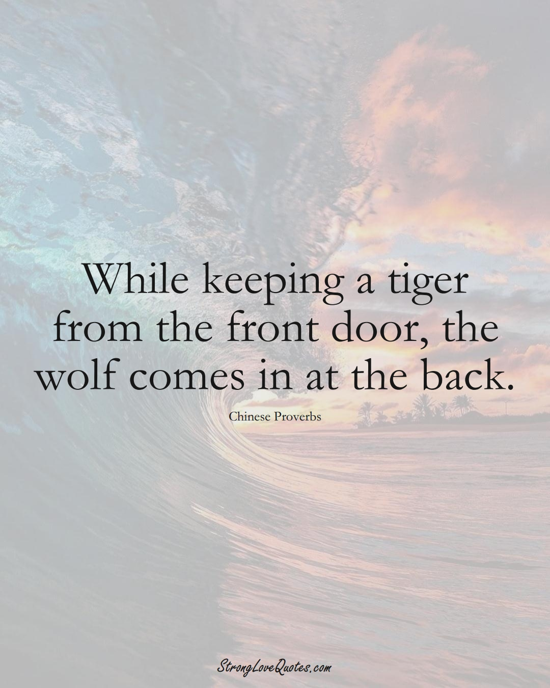While keeping a tiger from the front door, the wolf comes in at the back. (Chinese Sayings);  #AsianSayings