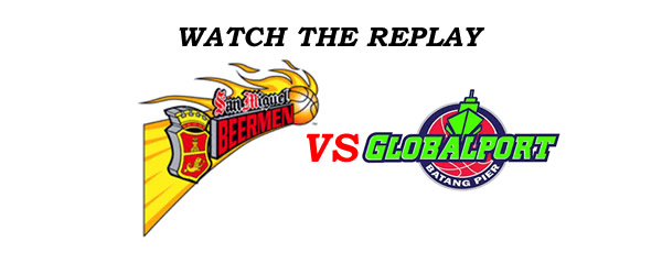 List of Replay Videos San Miguel vs GlobalPort @ Ynares Center August 19, 2016