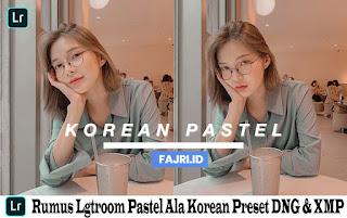 Rumus Lightroom Pastel Ala Korean Preset DNG & XMP