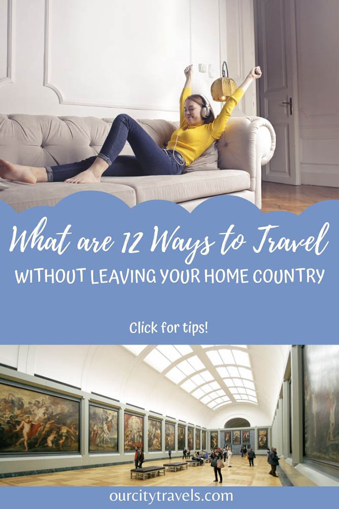 What are 12 Ways to Travel Without Leaving Your Home Country