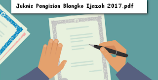 Juknis Pengisian Blangko Ijazah Tahun Pelajaran 2016-2017.pdf