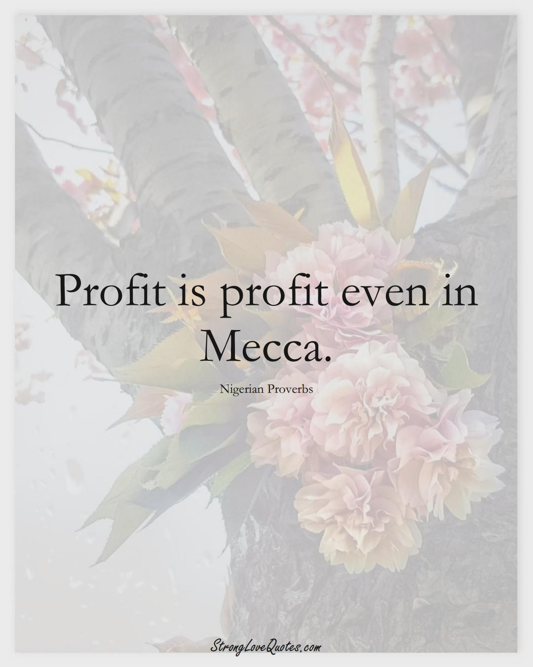 Profit is profit even in Mecca. (Nigerian Sayings);  #AfricanSayings