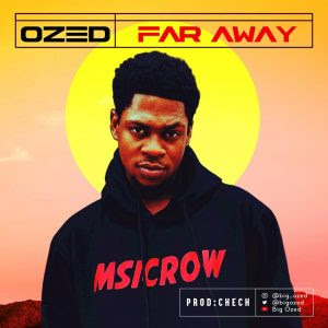 DOWNLOAD MP3: Ozed - Far Away (Prod. Chech)
