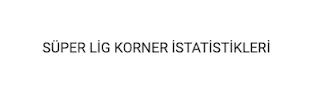 Süper Lig Korner İstatistikleri