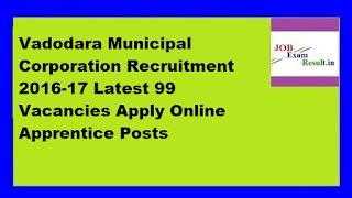 Vadodara Municipal Corporation Recruitment 2016-17 Latest 99 Vacancies Apply Online Apprentice Posts