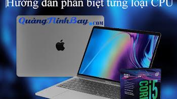 Hướng dẫn phân biệt từng loại CPU (chip) của Laptop công dụng, hiệu năng cách đọc của từng loại