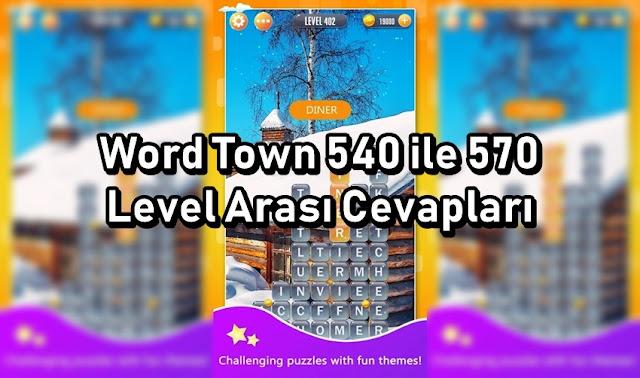 Word Town 540 ile 570 Level Arasi Cevaplari