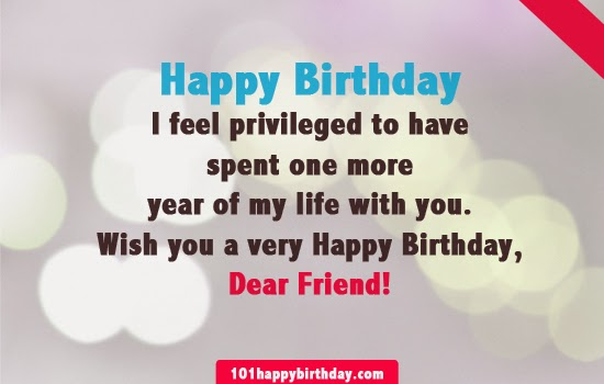 I Feel Privileged To Have Spent One More Year Of My Life With You Wish A Very Happy Birthday Dear Friend 5 Best Wishes Ever