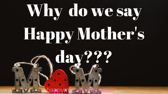 Why do we say Happy Mother's day?