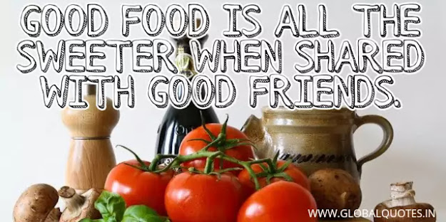 Good food is all the sweeter when shared with good friends