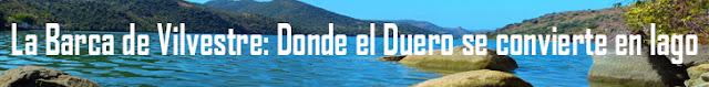 http://www.naturalezasobreruedas.com/2015/07/la-barca-de-vilvestre-donde-el-duero-se.html