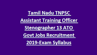 Tamil Nadu TNPSC Assistant Training Officer Stenographer 13 ATO Govt Jobs Online Recruitment Exam Notification 2019-Exam Syllabus