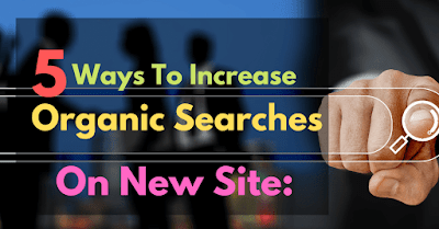 5 Ways To Increase Organic Search Of New Site: