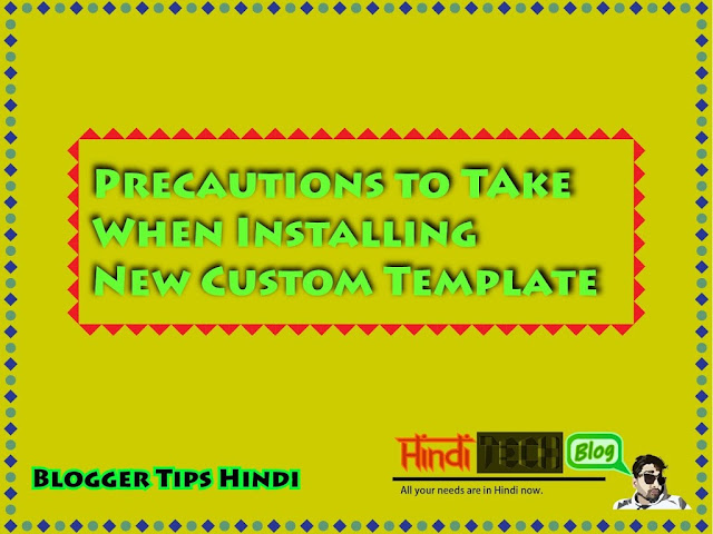 Precautions to take before installing any Custom or Third-party Templates in Blogger in Hindi