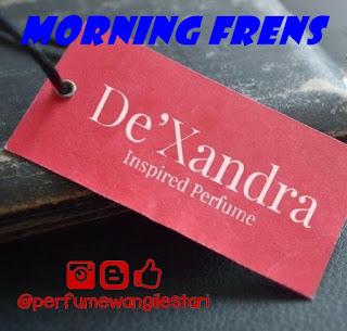 Wangikan pagi dengan haruman Dexandra.Perfume Dexandra,Dexandra