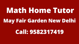 Best Maths Tutors for Home Tuition in May Fair Garden, Delhi. Call:9582317419