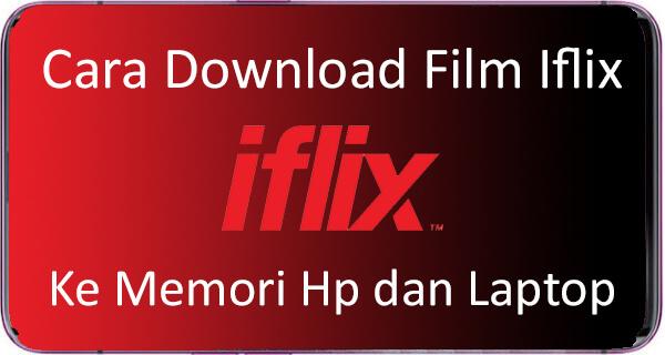 Cara Download Film Di Iflix Ke Memori