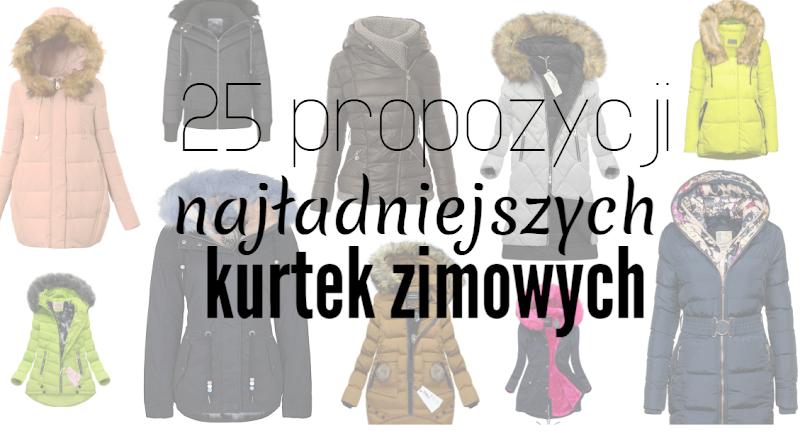 25 propozycji najładniejszych kurtek zimowych, w przystępnych cenach!