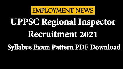 UPPSC Regional Inspector Recruitment 2021: Syllabus Exam Pattern PDF Download