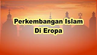 Perkembangan Islam Di Eropa