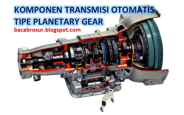Transmisi otomatis yaitu transmisi yang perpindahan gigi percepatannya terjadi secara oto Komponen Transmisi Otomatis Mobil Tipe Planetary Gear