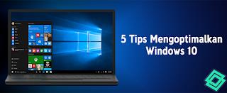 5 Cara Mudah Mengoptimalkan Windows 10