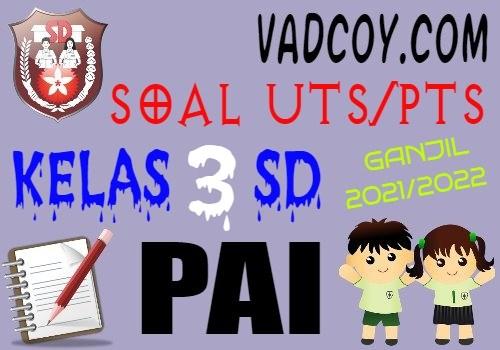 Soal UTS/PTS PAI Kelas 3 SD Semester 1 Tahun 2021/2022