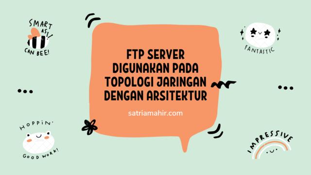 FTP Server Digunakan Pada Topologi Jaringan Dengan Arsitektur