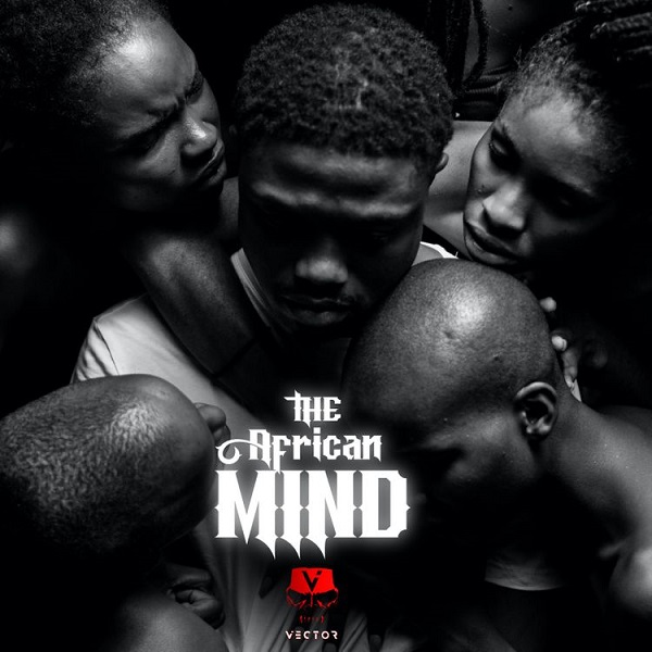 """Vector – """"The African Mind"""" EP #Arewapublisize"""