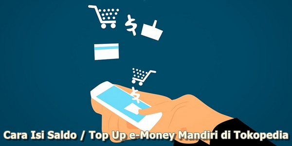 Cara Isi Saldo / Top Up e-Money Mandiri di Tokopedia