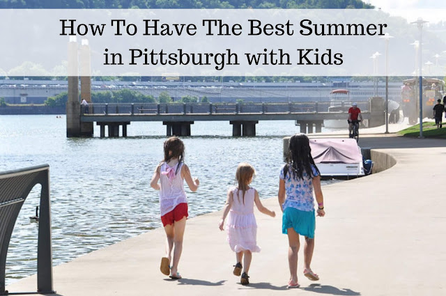 How To Have The Best Summer in Pittsburgh with Kids