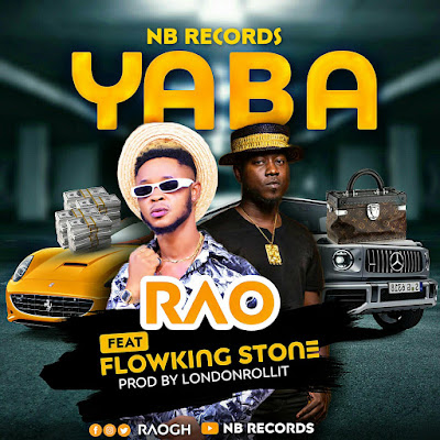 RAO Ft FlowKing Stone - YABA (Prod. By LondonRollit - Audio MP3)