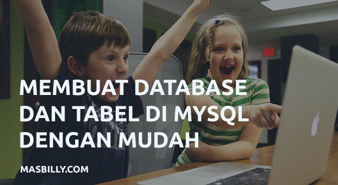 Cara Mudah Membuat Database dan Tabel di MySQL