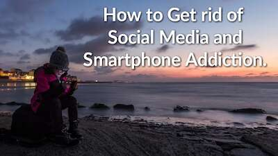 Get rid of Social media and Smartphone Addiction