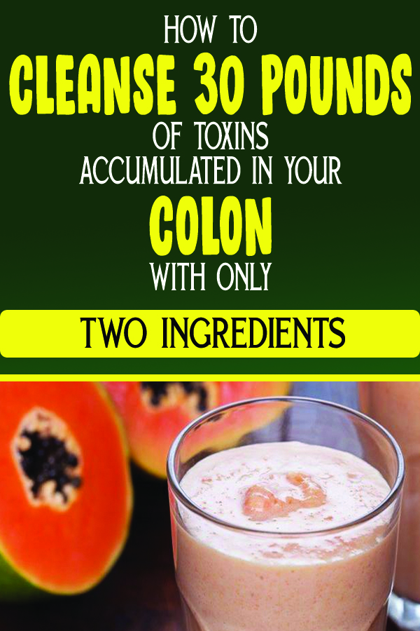 HOW TO CLEANSE 30 POUNDS OF TOXINS ACCUMULATED IN YOUR COLON WITH ONLY TWO INGREDIENTS