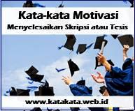 kata Motivasi Menyelesaikan Skripsi atau Tesis Kata-kata Motivasi Menyelesaikan Skripsi atau Tesis