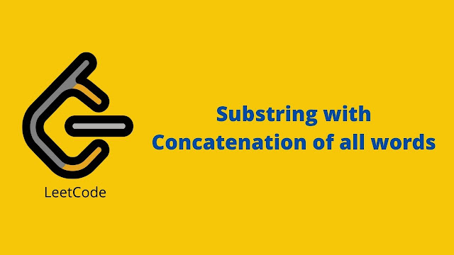 Leetcode Substring with Concatenation of All Words problem solution