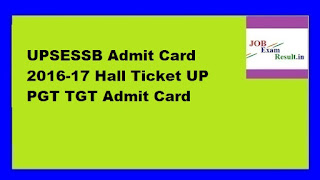 UPSESSB Admit Card 2016-17 Hall Ticket UP PGT TGT Admit Card