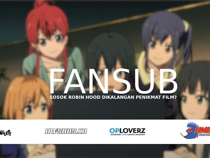 Apa itu Fansub? Sosok Robin Hood Bagi Penikmat Film