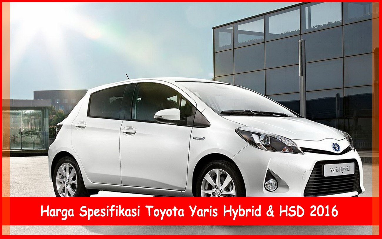 Toyota Yaris Trd Terbaru All New Sportivo 2018 Harga Spesifikasi Hybrid And Hsd 2016 Tips