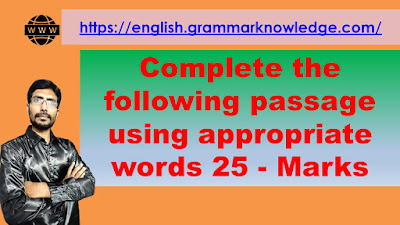Complete the following passage using appropriate words 25 - Marks