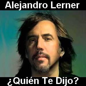 Alejandro Lerner - Quién Te Dijo?