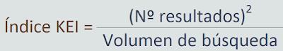 Índice KEI es igual al numero de resultados de la keyword elevado al cuadrado, entre el volumen de búsqueda.