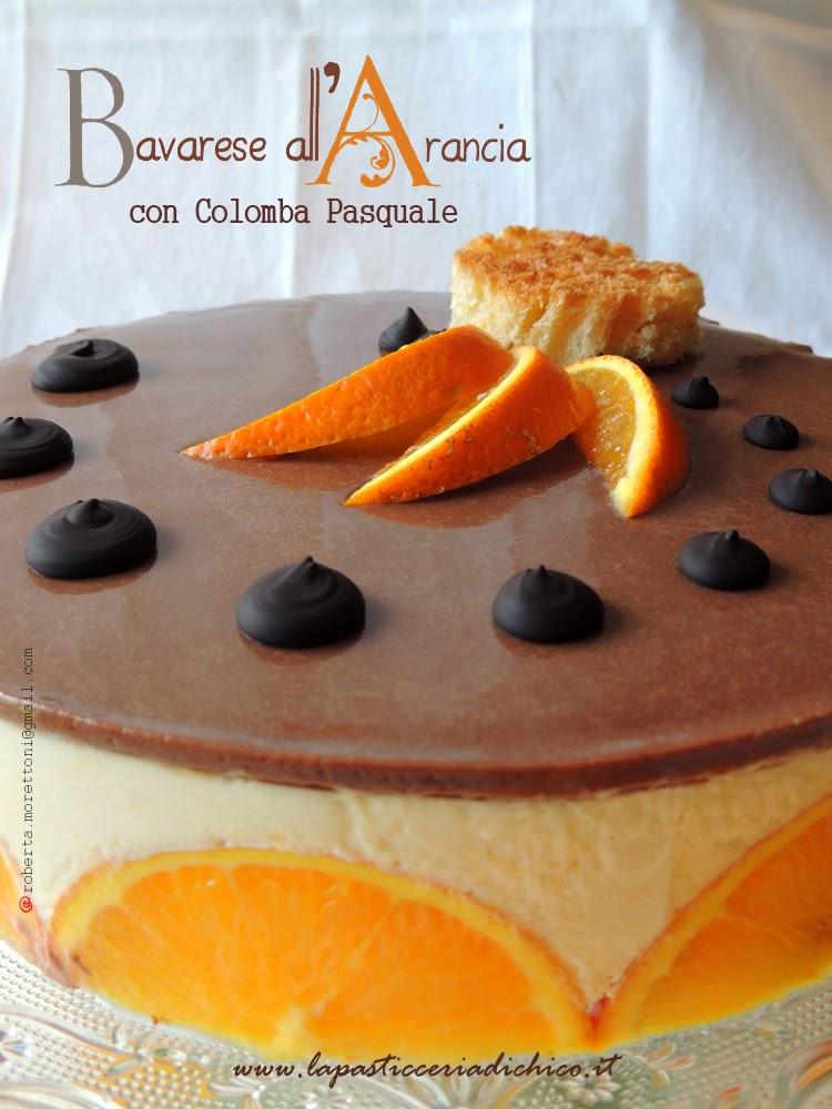 Bavarese all' arancia con Colomba Pasquale - www.lapasticceriadichico.it